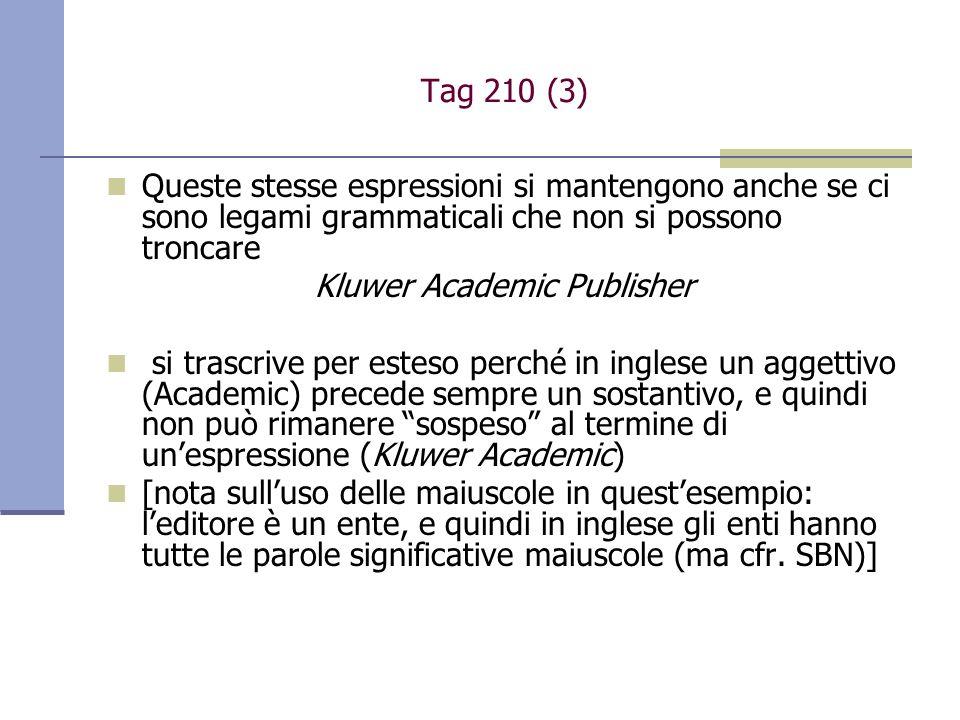 Tag 210 (3) Queste stesse espressioni si mantengono anche se ci sono legami grammaticali che non si possono troncare Kluwer Academic Publisher si tras