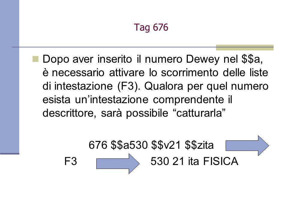 Dopo aver inserito il numero Dewey nel $$a, è necessario attivare lo scorrimento delle liste di intestazione (F3). Qualora per quel numero esista unin