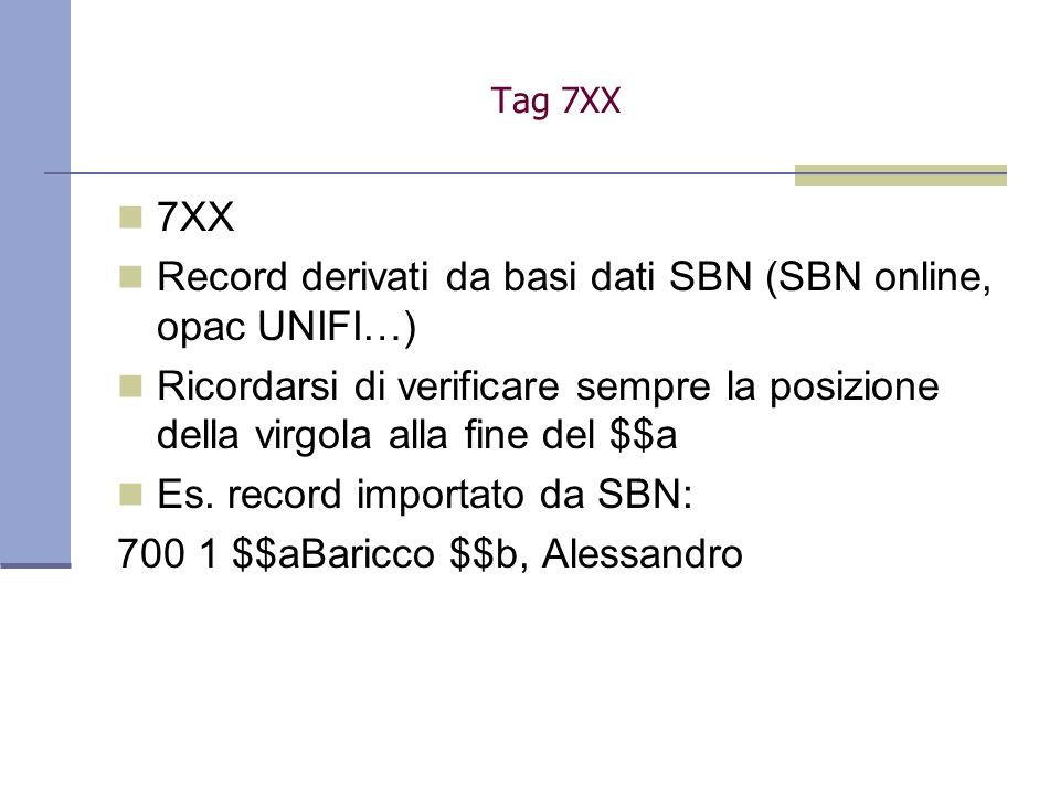 7XX Record derivati da basi dati SBN (SBN online, opac UNIFI…) Ricordarsi di verificare sempre la posizione della virgola alla fine del $$a Es.