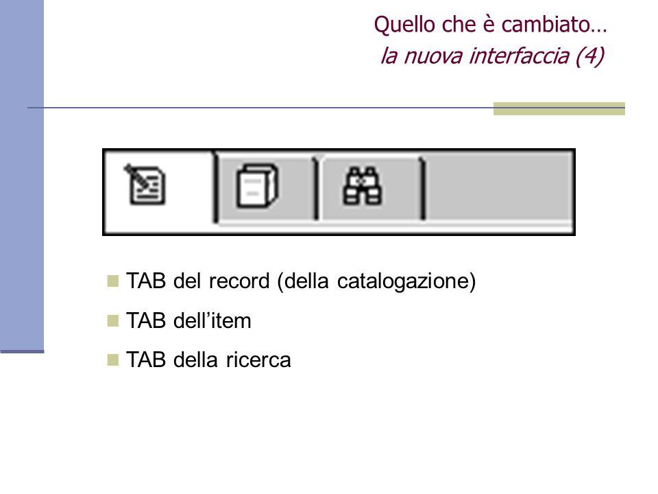 Quello che è cambiato… la nuova interfaccia (4) TAB del record (della catalogazione) TAB dellitem TAB della ricerca