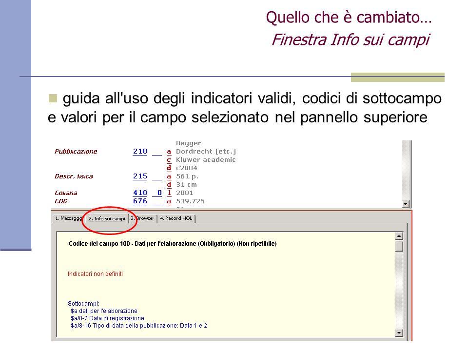 Quello che è cambiato… Finestra Info sui campi guida all uso degli indicatori validi, codici di sottocampo e valori per il campo selezionato nel pannello superiore
