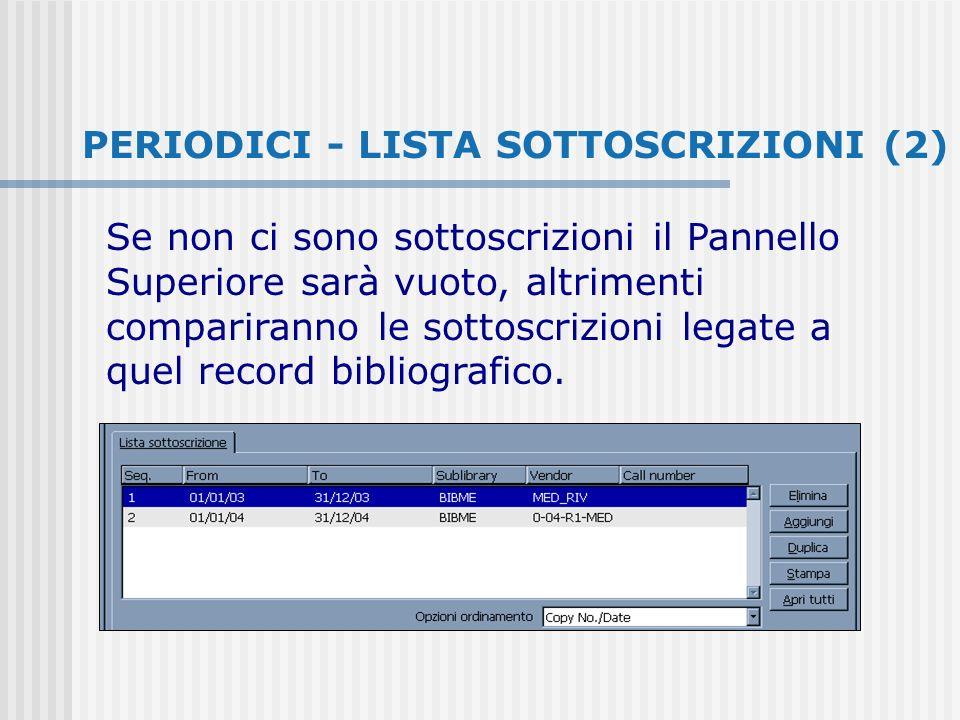 PERIODICI - LISTA SOTTOSCRIZIONI (2) Se non ci sono sottoscrizioni il Pannello Superiore sarà vuoto, altrimenti compariranno le sottoscrizioni legate a quel record bibliografico.