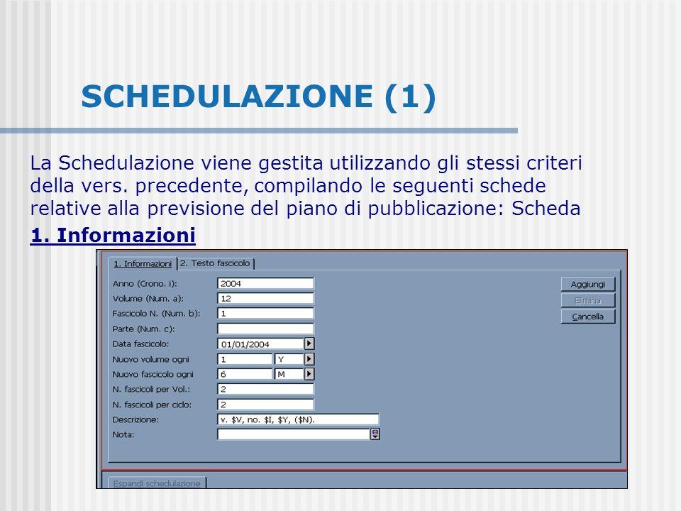 SCHEDULAZIONE (1) La Schedulazione viene gestita utilizzando gli stessi criteri della vers.