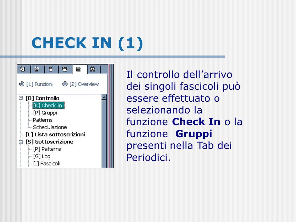 CHECK IN (1) Il controllo dellarrivo dei singoli fascicoli può essere effettuato o selezionando la funzione Check In o la funzione Gruppi presenti nella Tab dei Periodici.