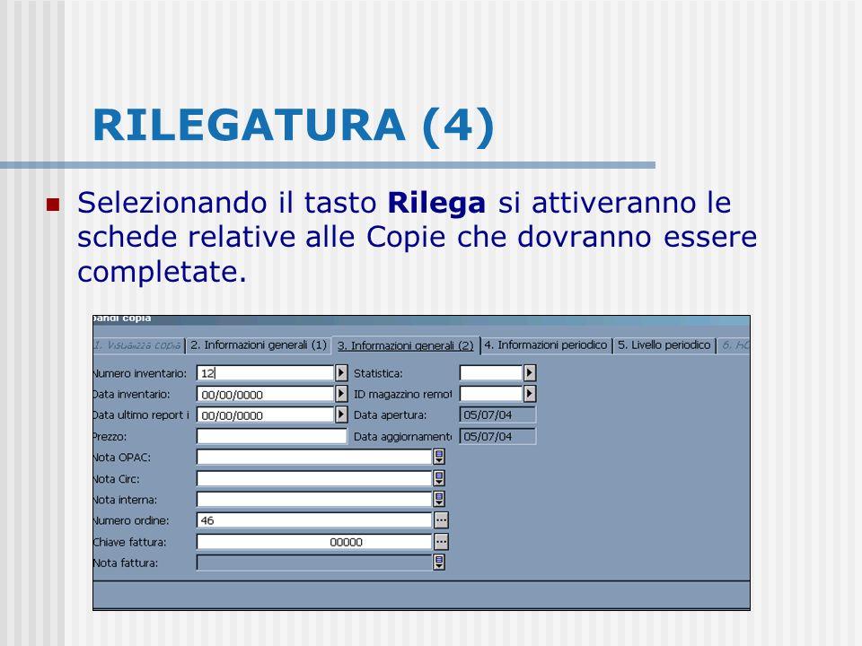 RILEGATURA (4) Selezionando il tasto Rilega si attiveranno le schede relative alle Copie che dovranno essere completate.