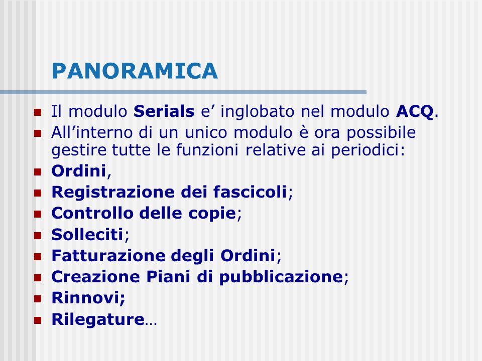 PANORAMICA Il modulo Serials e inglobato nel modulo ACQ.