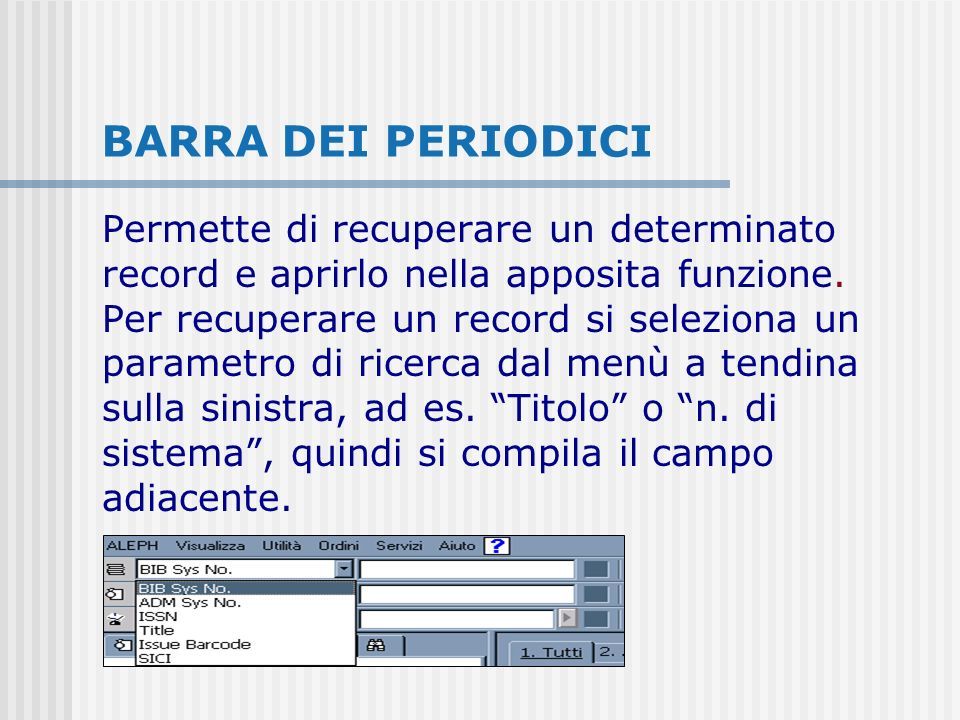 BARRA DEI PERIODICI Permette di recuperare un determinato record e aprirlo nella apposita funzione.
