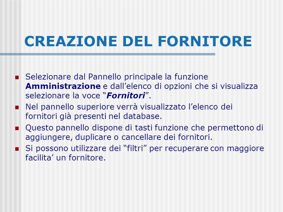 CREAZIONE DEL FORNITORE Selezionare dal Pannello principale la funzione Amministrazione e dallelenco di opzioni che si visualizza selezionare la voce Fornitori.
