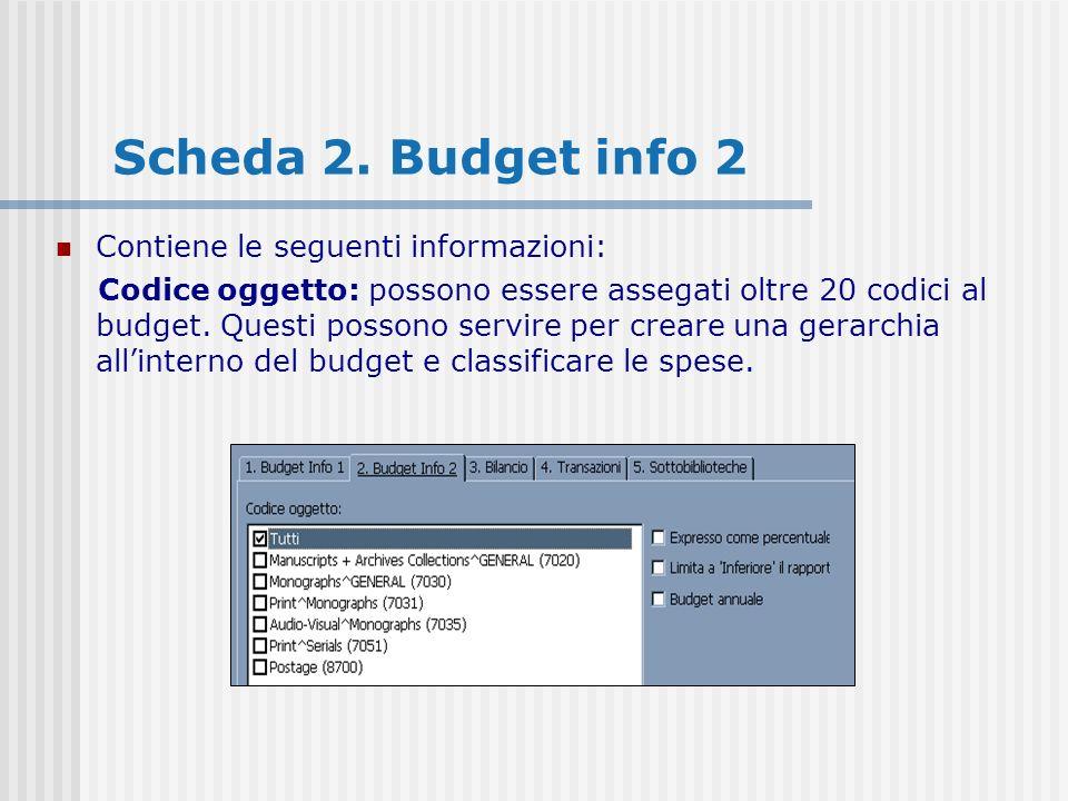 Scheda 2. Budget info 2 Contiene le seguenti informazioni: Codice oggetto: possono essere assegati oltre 20 codici al budget. Questi possono servire p