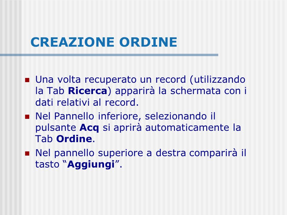 CREAZIONE ORDINE Una volta recuperato un record (utilizzando la Tab Ricerca) apparirà la schermata con i dati relativi al record. Nel Pannello inferio
