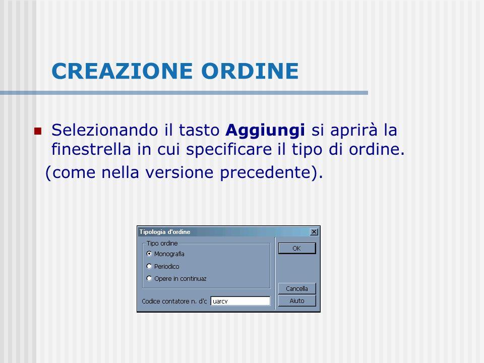 CREAZIONE ORDINE Selezionando il tasto Aggiungi si aprirà la finestrella in cui specificare il tipo di ordine. (come nella versione precedente).