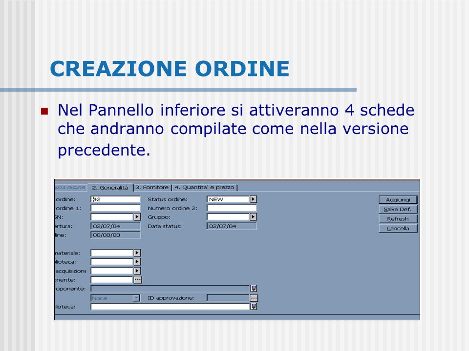 CREAZIONE ORDINE Nel Pannello inferiore si attiveranno 4 schede che andranno compilate come nella versione precedente.