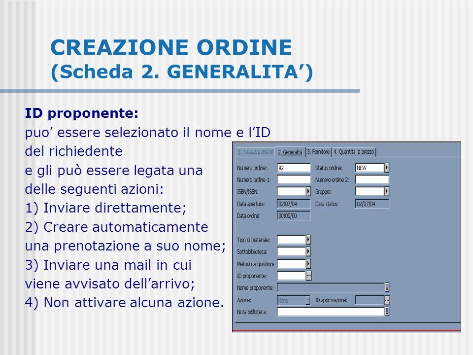 CREAZIONE ORDINE (Scheda 2. GENERALITA) ID proponente: puo essere selezionato il nome e lID del richiedente e gli può essere legata una delle seguenti