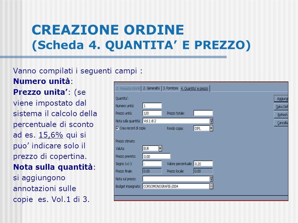 CREAZIONE ORDINE (Scheda 4. QUANTITA E PREZZO) Vanno compilati i seguenti campi : Numero unità: Prezzo unita: (se viene impostato dal sistema il calco