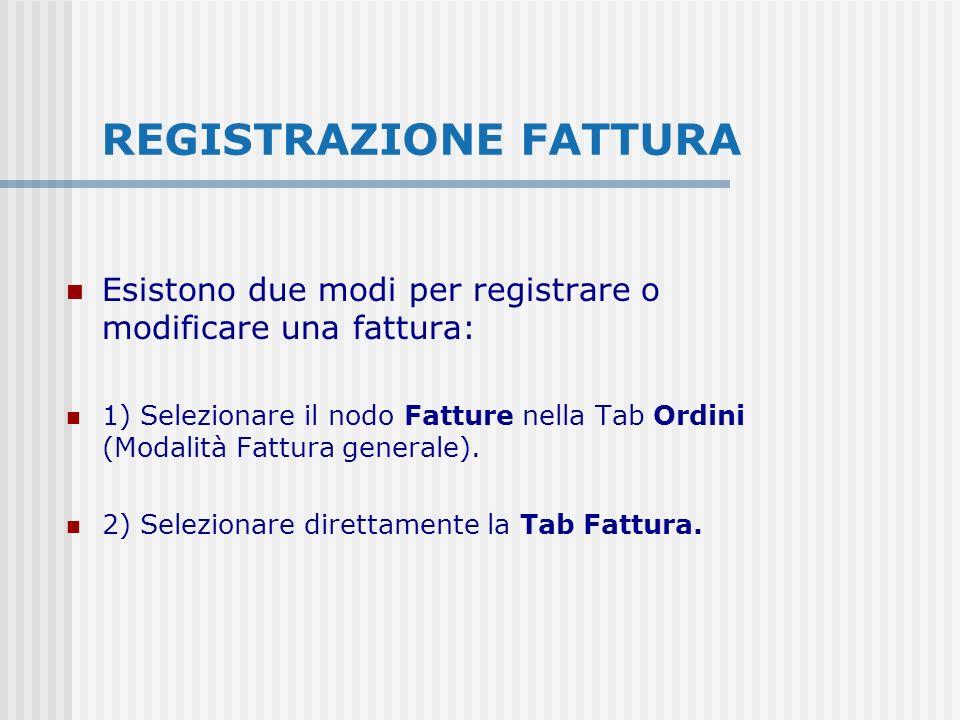 REGISTRAZIONE FATTURA Esistono due modi per registrare o modificare una fattura: 1) Selezionare il nodo Fatture nella Tab Ordini (Modalità Fattura gen