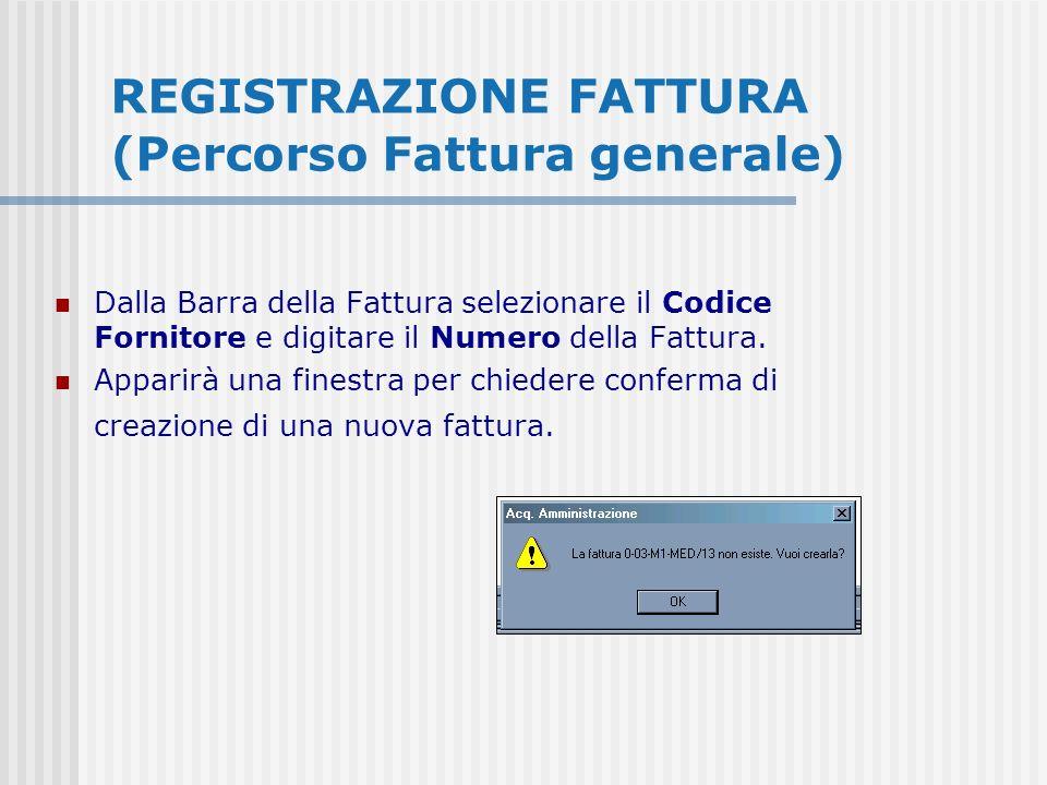 REGISTRAZIONE FATTURA (Percorso Fattura generale) Dalla Barra della Fattura selezionare il Codice Fornitore e digitare il Numero della Fattura.