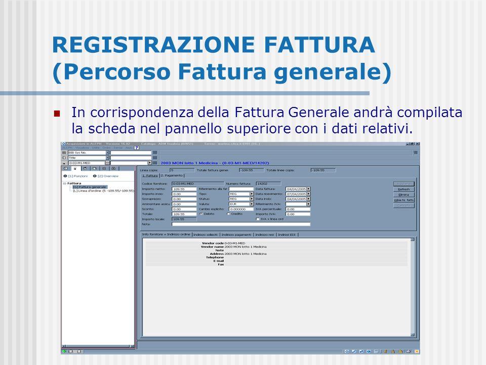 REGISTRAZIONE FATTURA (Percorso Fattura generale) In corrispondenza della Fattura Generale andrà compilata la scheda nel pannello superiore con i dati relativi.