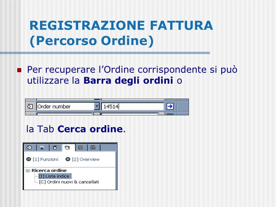 REGISTRAZIONE FATTURA (Percorso Ordine) Per recuperare lOrdine corrispondente si può utilizzare la Barra degli ordini o la Tab Cerca ordine.