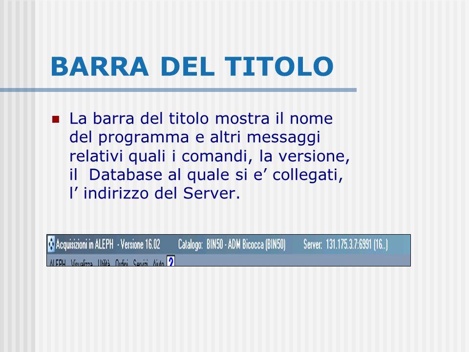 BARRA DEL TITOLO La barra del titolo mostra il nome del programma e altri messaggi relativi quali i comandi, la versione, il Database al quale si e collegati, l indirizzo del Server.