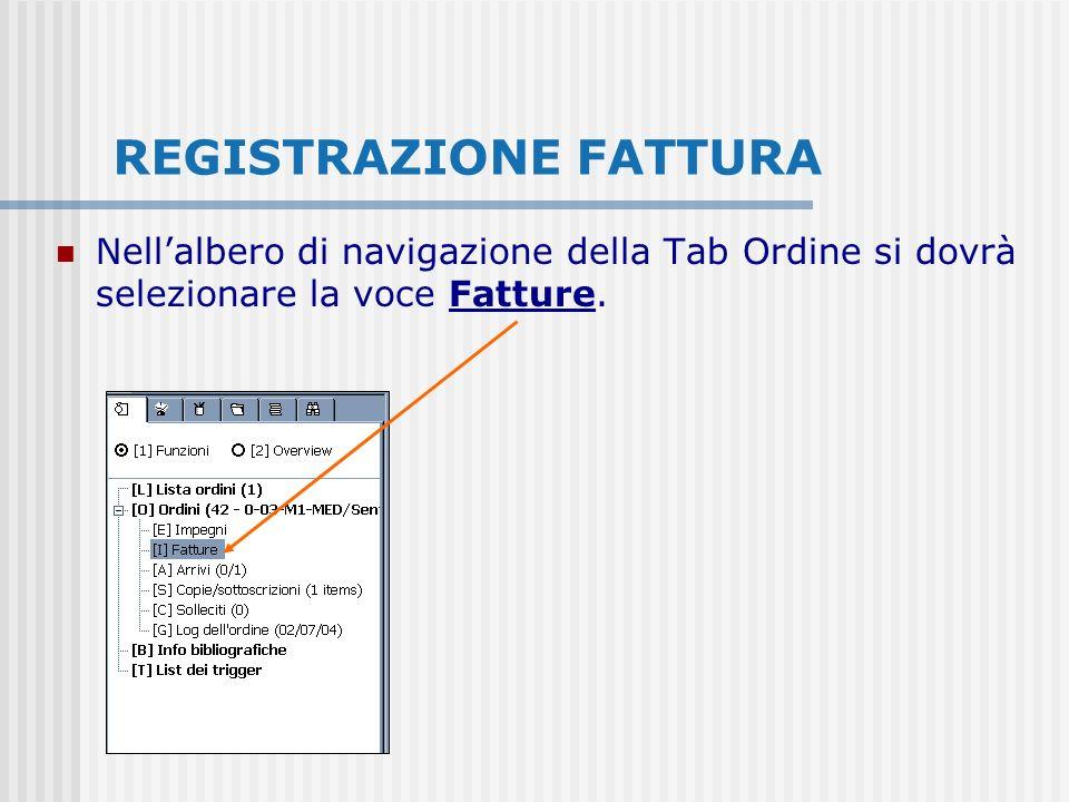 REGISTRAZIONE FATTURA Nellalbero di navigazione della Tab Ordine si dovrà selezionare la voce Fatture.