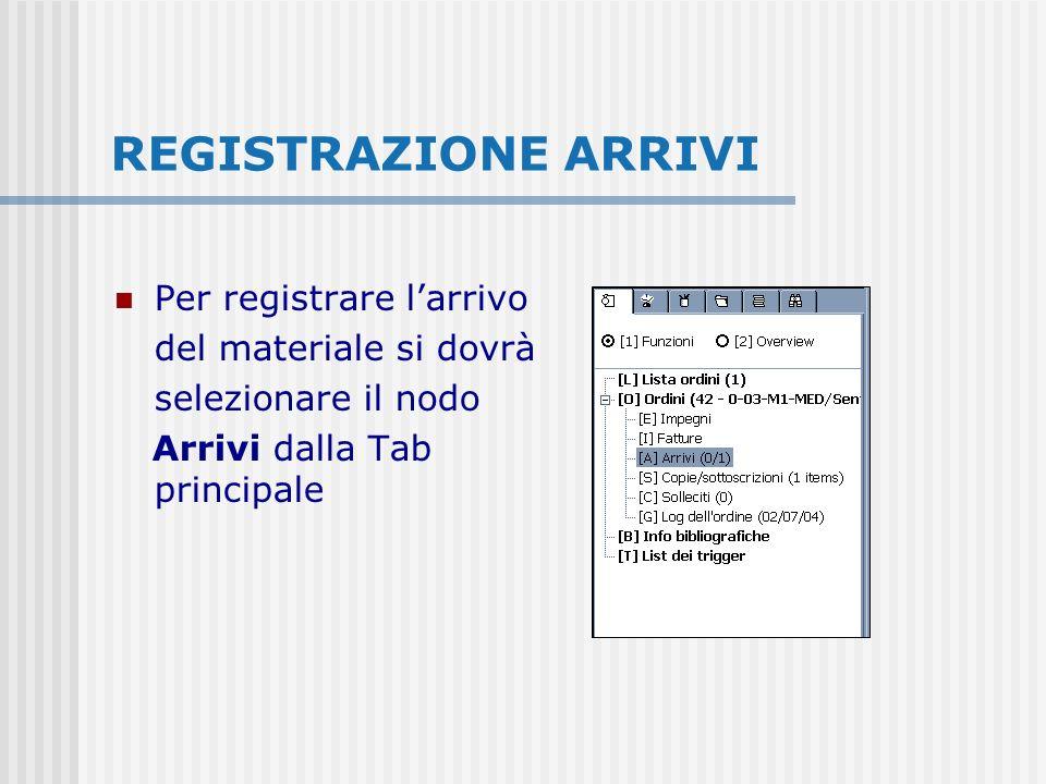 REGISTRAZIONE ARRIVI Per registrare larrivo del materiale si dovrà selezionare il nodo Arrivi dalla Tab principale
