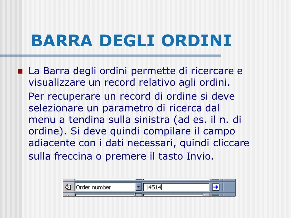 BARRA DEGLI ORDINI La Barra degli ordini permette di ricercare e visualizzare un record relativo agli ordini. Per recuperare un record di ordine si de