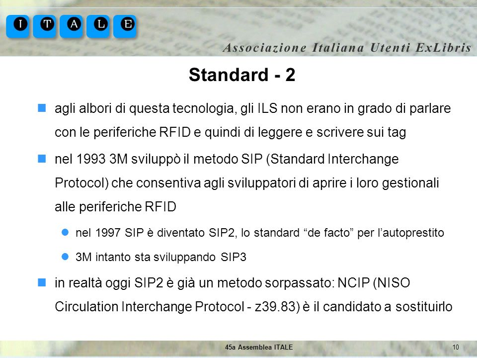1045a Assemblea ITALE Standard - 2 agli albori di questa tecnologia, gli ILS non erano in grado di parlare con le periferiche RFID e quindi di leggere
