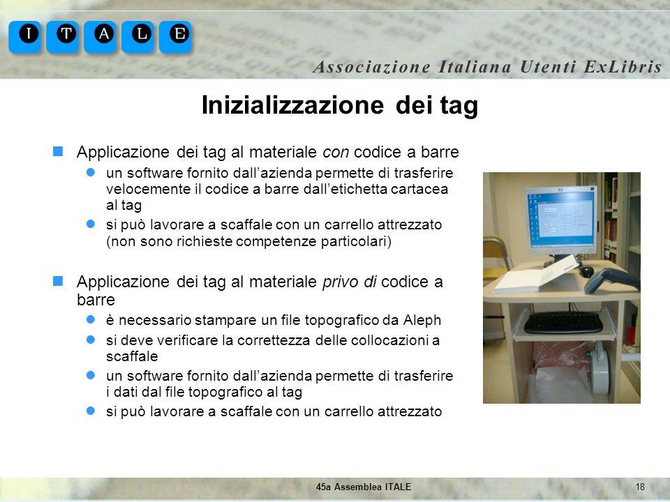 1845a Assemblea ITALE Inizializzazione dei tag Applicazione dei tag al materiale con codice a barre un software fornito dallazienda permette di trasfe