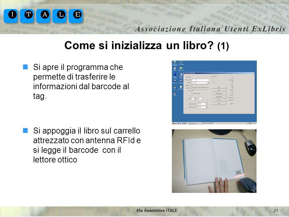 2145a Assemblea ITALE Come si inizializza un libro? (1) Si apre il programma che permette di trasferire le informazioni dal barcode al tag. Si appoggi