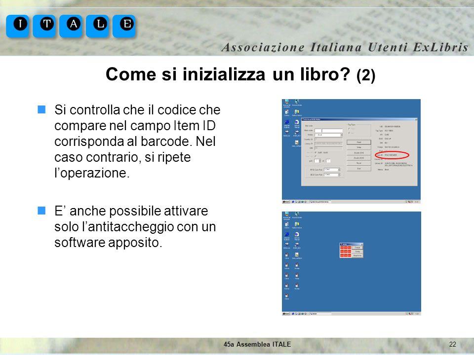 2245a Assemblea ITALE Come si inizializza un libro? (2) Si controlla che il codice che compare nel campo Item ID corrisponda al barcode. Nel caso cont
