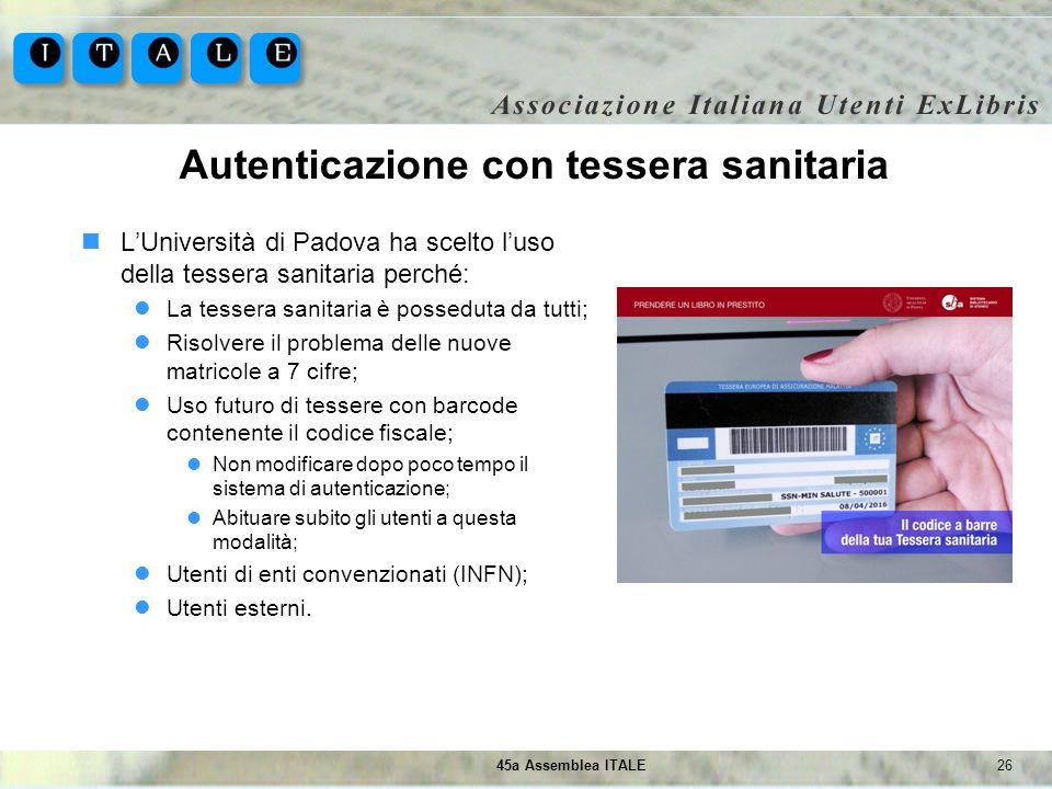 2645a Assemblea ITALE Autenticazione con tessera sanitaria LUniversità di Padova ha scelto luso della tessera sanitaria perché: La tessera sanitaria è
