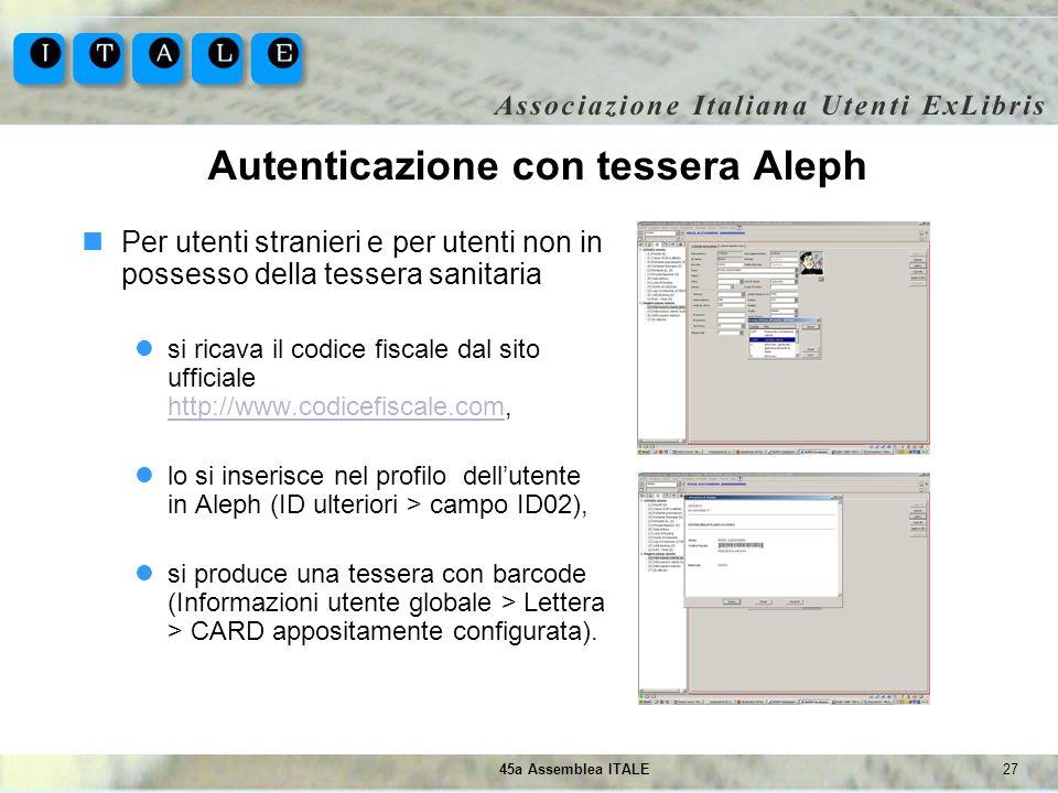 2745a Assemblea ITALE Autenticazione con tessera Aleph Per utenti stranieri e per utenti non in possesso della tessera sanitaria si ricava il codice f