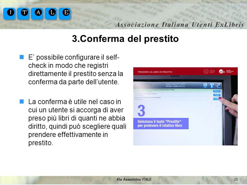 2945a Assemblea ITALE 3.Conferma del prestito E possibile configurare il self- check in modo che registri direttamente il prestito senza la conferma d