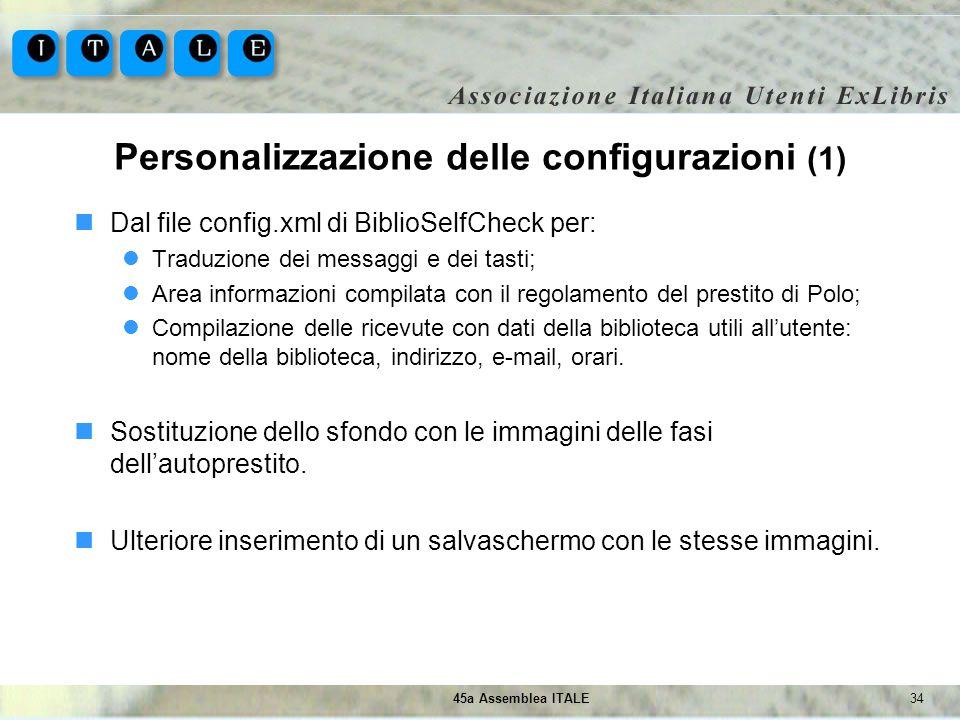 3445a Assemblea ITALE Personalizzazione delle configurazioni (1) Dal file config.xml di BiblioSelfCheck per: Traduzione dei messaggi e dei tasti; Area