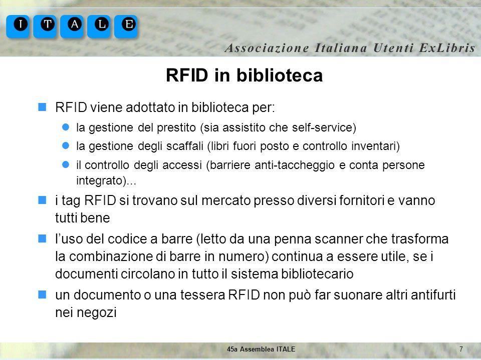 745a Assemblea ITALE RFID in biblioteca RFID viene adottato in biblioteca per: la gestione del prestito (sia assistito che self-service) la gestione d
