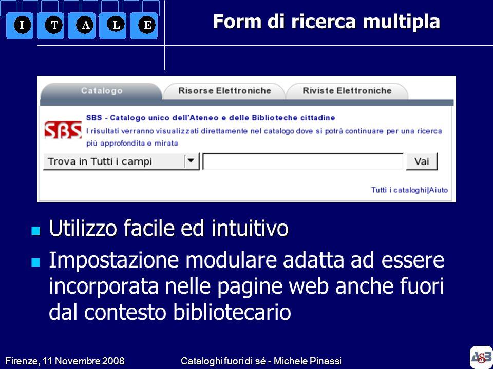 Firenze, 11 Novembre 2008Cataloghi fuori di sé - Michele Pinassi Form di ricerca multipla Utilizzo facile ed intuitivo Utilizzo facile ed intuitivo Im