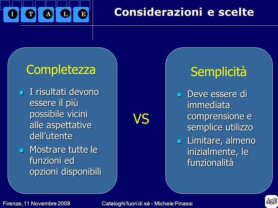 Firenze, 11 Novembre 2008Cataloghi fuori di sé - Michele Pinassi Considerazioni e scelte VS Completezza Semplicità I risultati devono essere il più po
