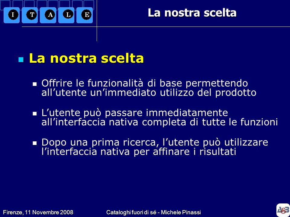 Firenze, 11 Novembre 2008Cataloghi fuori di sé - Michele Pinassi La nostra scelta La nostra scelta La nostra scelta Offrire le funzionalità di base pe