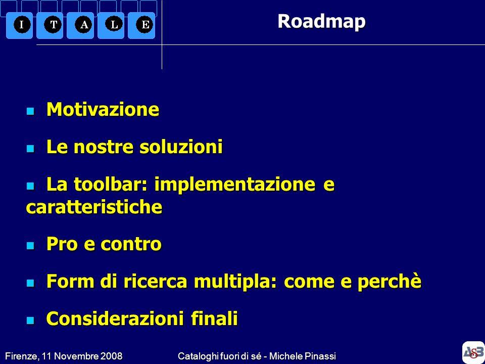 Firenze, 11 Novembre 2008Cataloghi fuori di sé - Michele Pinassi Motivazione Motivazione Le nostre soluzioni Le nostre soluzioni La toolbar: implement