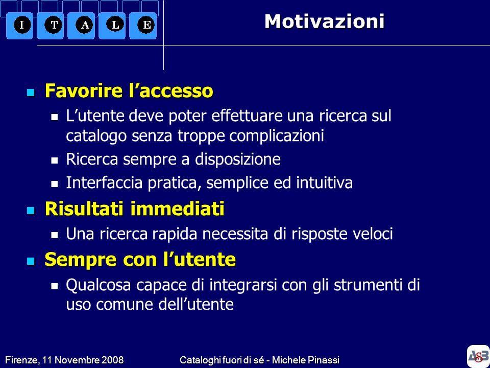 Firenze, 11 Novembre 2008Cataloghi fuori di sé - Michele PinassiMotivazioni Favorire laccesso Favorire laccesso Lutente deve poter effettuare una rice