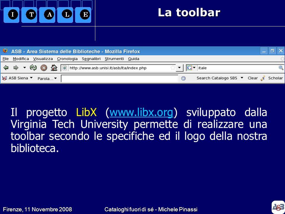Firenze, 11 Novembre 2008Cataloghi fuori di sé - Michele Pinassi La toolbar Il progetto LibX (www.libx.org) sviluppato dalla Virginia Tech University