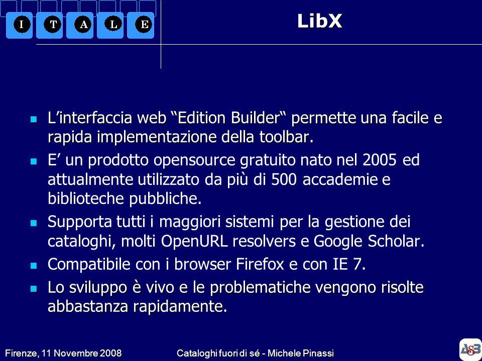 Firenze, 11 Novembre 2008Cataloghi fuori di sé - Michele PinassiLibX Linterfaccia web Edition Builder permette una facile e rapida implementazione del