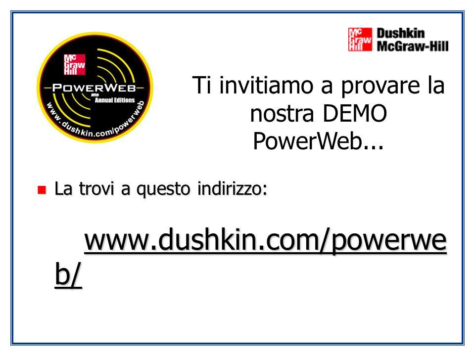 n La trovi a questo indirizzo: www.dushkin.com/powerwe b/ Ti invitiamo a provare la nostra DEMO PowerWeb...