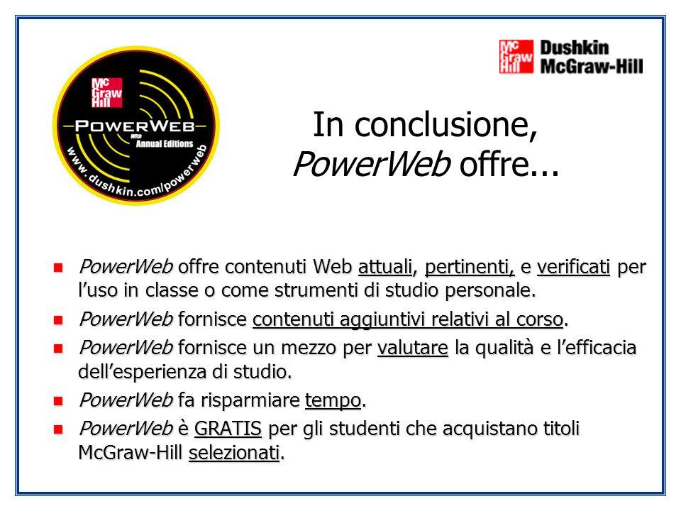 n PowerWeb offre contenuti Web attuali, pertinenti, e verificati per luso in classe o come strumenti di studio personale. n PowerWeb fornisce contenut