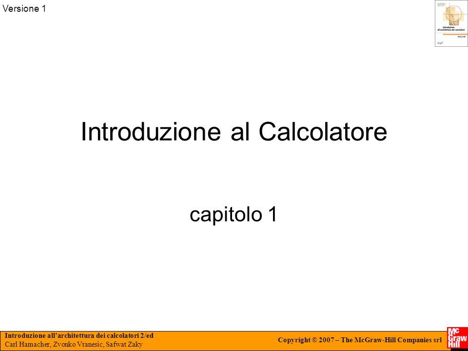 Introduzione allarchitettura dei calcolatori 2/ed Carl Hamacher, Zvonko Vranesic, Safwat Zaky Copyright © 2007 – The McGraw-Hill Companies srl Version