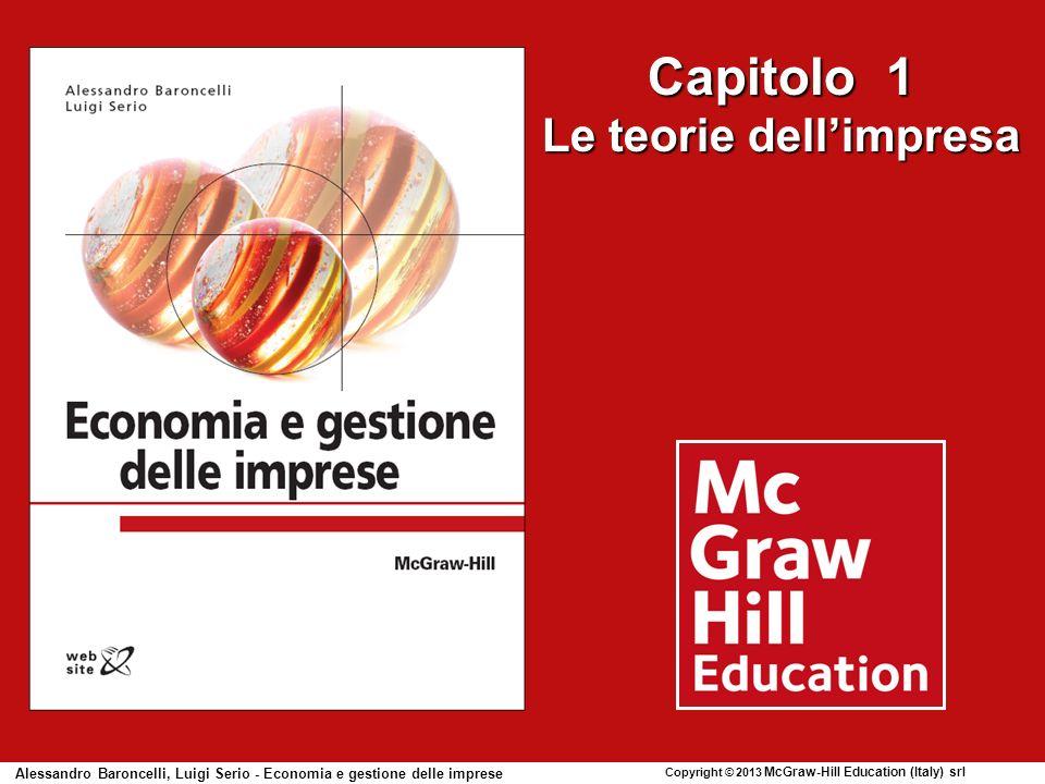 Capitolo 1 Le teorie dellimpresa Alessandro Baroncelli, Luigi Serio - Economia e gestione delle imprese Copyright © 2013 McGraw-Hill Education (Italy) srl