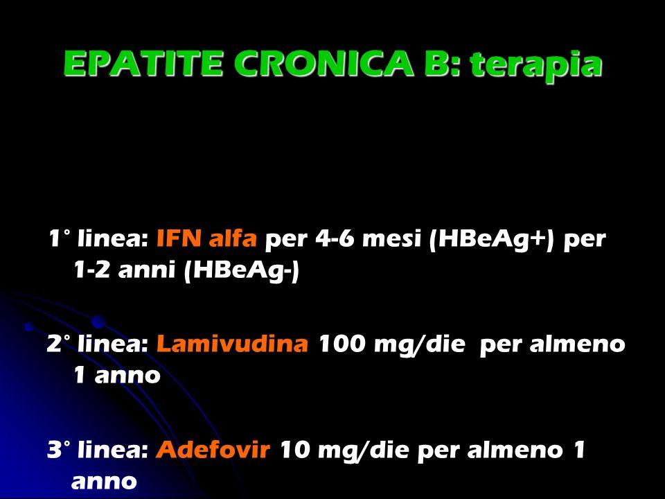 EPATITE CRONICA B: terapia 1° linea: IFN alfa per 4-6 mesi (HBeAg+) per 1-2 anni (HBeAg-) 2° linea: Lamivudina 100 mg/die per almeno 1 anno anno 3° li