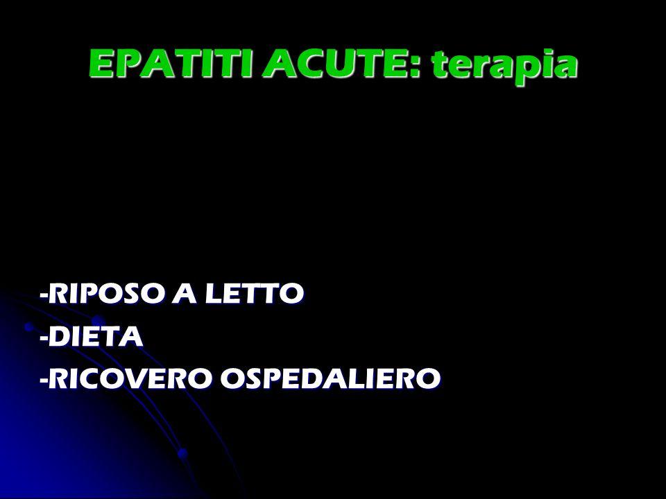 EPATITI ACUTE: terapia -RIPOSO A LETTO -DIETA -RICOVERO OSPEDALIERO