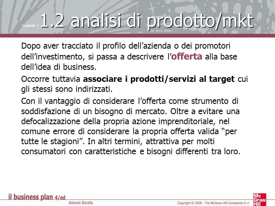 1.2 analisi di prodotto/mkt Capitolo 1 1.2 analisi di prodotto/mkt Dopo aver tracciato il profilo dellazienda o dei promotori dellinvestimento, si pas