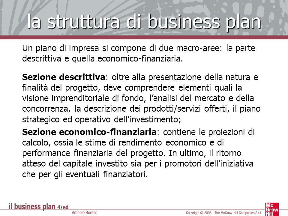 la struttura di business plan Un piano di impresa si compone di due macro-aree: la parte descrittiva e quella economico-finanziaria. Sezione descritti